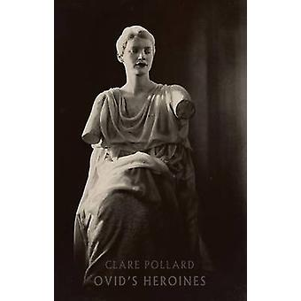 Ovid's Heroines by Clare Pollard - Ovid - Clare Pollard - 97818522497