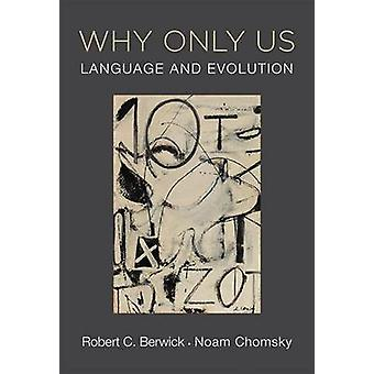 Waarom alleen ons - taal en evolutie door Robert C. Berwick - Noam Choms