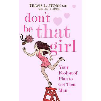 Não sejas That Girl - seu plano infalível para obter aquele homem por Leah Furma