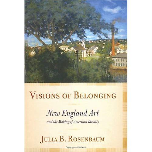 Visions of Belonging  nouveau England Art and the Making of American Identity