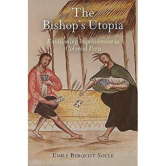 The Bishop's Utopia: Envisioning Improvement in Colonial Peru (The Early Modern Americas)
