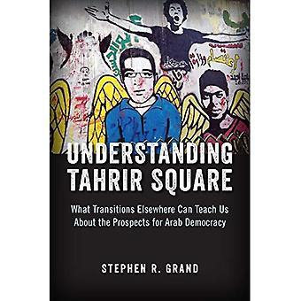Understanding Tahrir Square: What Transitions Elsewhere Can Teach Us about the Prospects for Arab Democracy (Saban...