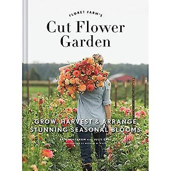 La ferme de fleuron s Cut Flower Garden: grandir, récolte et organiser de magnifiques floraisons saisonnières