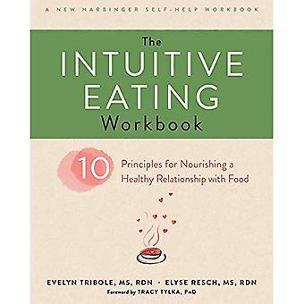 De intuïtieve eten werkmap: Tien principes voor het voeden van een gezonde relatie met voedsel (een nieuwe Harbinger zelfhulp werkmap)