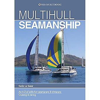 Multihull Seamanship - A A-Z of skills for catamarans & trimarans /cruising & racing 2e