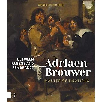 Adriaen Brouwer. Master of Emotions - Between Rubens and Rembrandt by