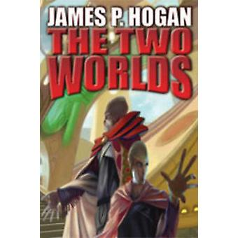 The Two Worlds by James P. Hogan - 9781416537250 Book