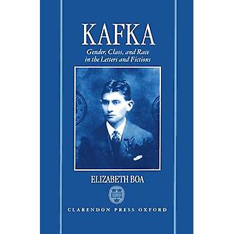 Kafka Gender Class and Race in the Letters and Fictions by Boa & Elizabeth