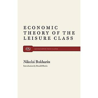 The Economic Theory of the Leisure Class by Bukharin & Nikolai I.