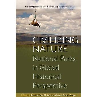 Civilizing Nature National Parks in Global Historical Perspective by Gissibl & Bernhard