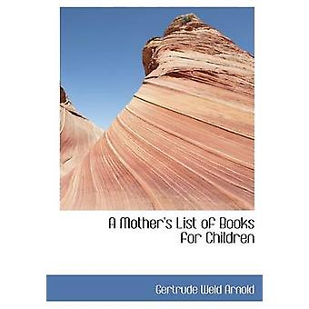 A Mothers List of Books for Children by Arnold & Gertrude Weld