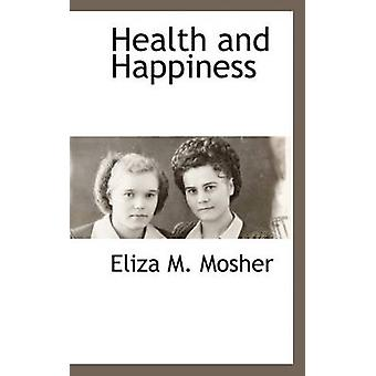 Health and Happiness by Mosher & Eliza M.