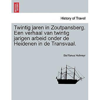 Twintig Jaren in Zoutpansberg. Een Verhaal van Twintig Jarigen Arbeid Onder de Heidenen in de Transvaal. von Hofmeyr & Stefanus