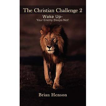 The Christian Challenge 2 Wake Up  Your Enemy Sleeps Not by Henson & Brian