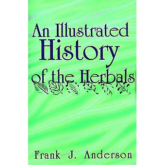 An Illustrated History of the Herbals by Anderson & Frank J.