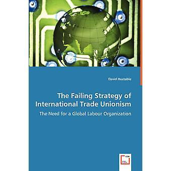 La falta de estrategia del sindicalismo internacional la necesidad de una organización laboral Global por Huxtable y David