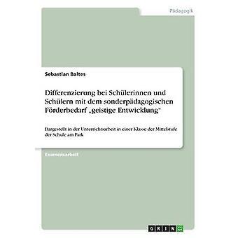 Differenzierung bei Schlerinnen und Schlern mit dem sonderpdagogischen Frderbedarf geistige Entwicklung by Baltes & Sebastian