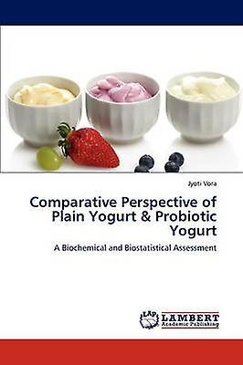 Comparative Perspective of Plain Yogurt  Probiotic Yogurt by Vora Jyoti