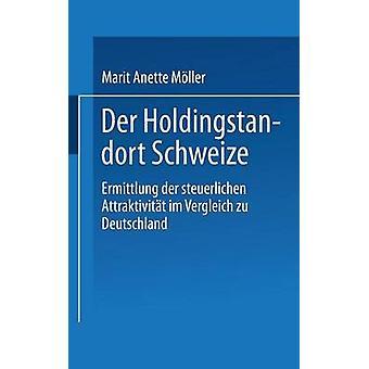 Der Holdingstandort Schweiz Ermittlung der steuerlichen Attraktivitt im Vergleich zu Deutschland av Müller & Marit Anette