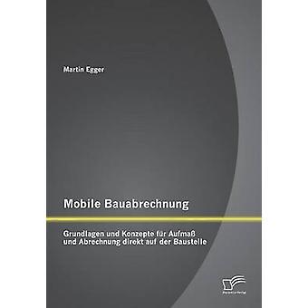 Mobile Bauabrechnung Grundlagen und Konzepte fr Aufma und Abrechnung direkt auf der Baustelle da Egger & Martin