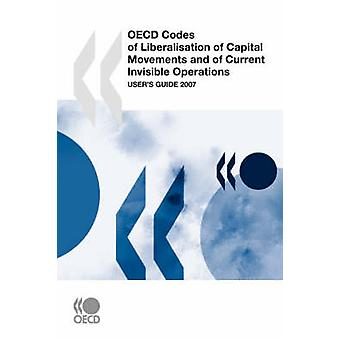OECD Codes of Liberalisation of Capital Movements and of Current Invisible Operations  Users Guide 2007 by OECD Publishing
