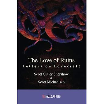 The Love of Ruins: Letters� on Lovecraft (SUNY series,� Literature . . . in Theory)