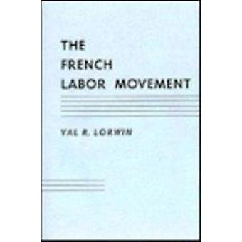 The French Labor Movement by Val R. Lorwin - 9780674322004 Book