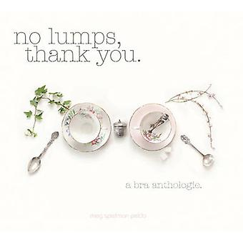 No Lumps - Thank You - A Bra Anthologie by Meg Spielman Peldo - 978076