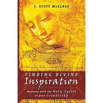 Finding Divine Inspiration - Working with the Holy Spirit in Your Crea