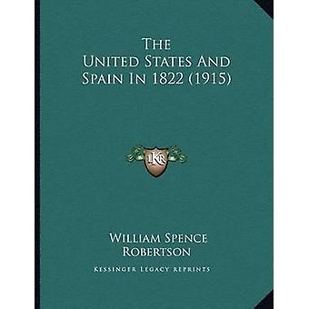 The United States and Spain in 1822 (1915) by William Spence Robertso