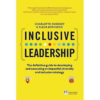 Inclusive Leadership - The Definitive Guide to Developing and Executin
