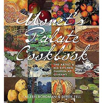 Monet's Palate Cookbook - The Artist and His Kitchen Garden at Giverny