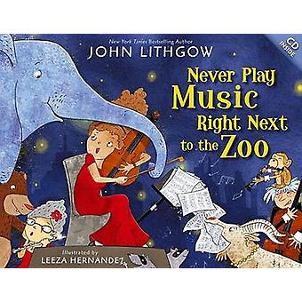Never Play Music Right Next to the Zoo by John Lithgow - Leeza Hernan