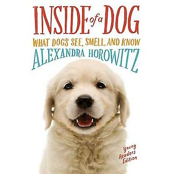 Inside of a Dog - What Dogs See - Smell - and Know by Alexandra Horowi