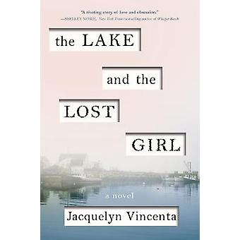 The Lake and the Lost Girl - A Novel by Jacquelyn Vincenta - 978149264