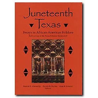 Juneteenth Texas - Essays in African-American Folklore by Francis Edwa