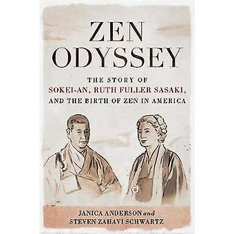 Zen Odyssey - The Story of Sokei-an - Ruth Fuller Sasaki - and the Bir