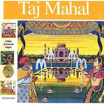 Taj Mahal - A Story of Love and Empire by Elizabeth Mann - Alan Witsch