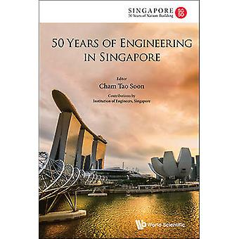 50 Years Of Engineering In Singapore by Tao Soon Cham - 9789814632294