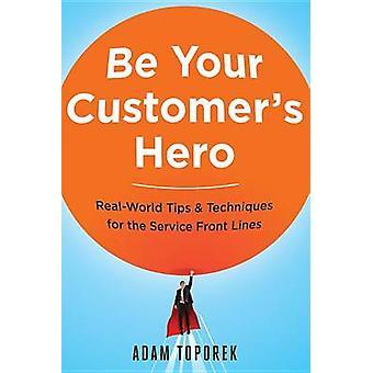 Seien Sie Ihre Kunden Held von Adam Toporek