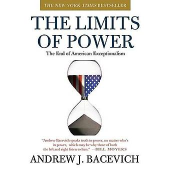 The Limits of Power - The End of American Exceptionalism by Andrew J B
