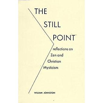 The Still Point - Reflections on Zen and Christian Mysticism by Willia