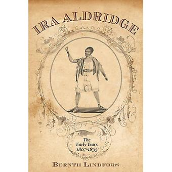 IRA Aldridge The Early Years 18071833 by Lindfors & Bernth