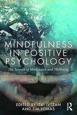 Mindfulness in Positive Psychology by Itai Ivtzan