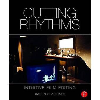Cutting Rhythms  Intuitive Film Editing by Pearlman & Karen