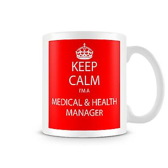 Keep Calm I'm A Medical Health Manager Printed Mug