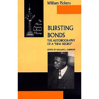 Bursting Bonds - The Autobiography of a New Negro (New edition) by Wil