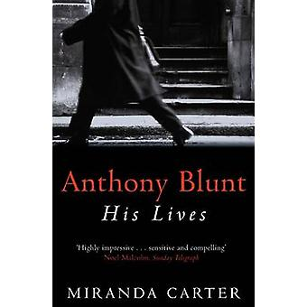 Anthony Blunt - His Lives by Miranda Carter - 9780330367660 Book