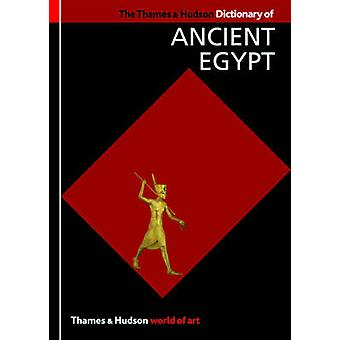 The Thames & Hudson Dictionary of Ancient Egypt (2nd Revised edition)