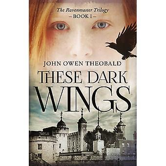 These Dark Wings by John Owen Theobald - 9781784974367 Book
